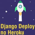 Deploy de uma aplicação Django no Heroku